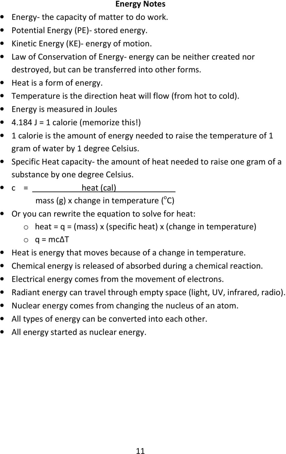 Temperature is the direction heat will flow (from hot to cold). Energy is measured in Joules 4.184 J = 1 calorie (memorize this!