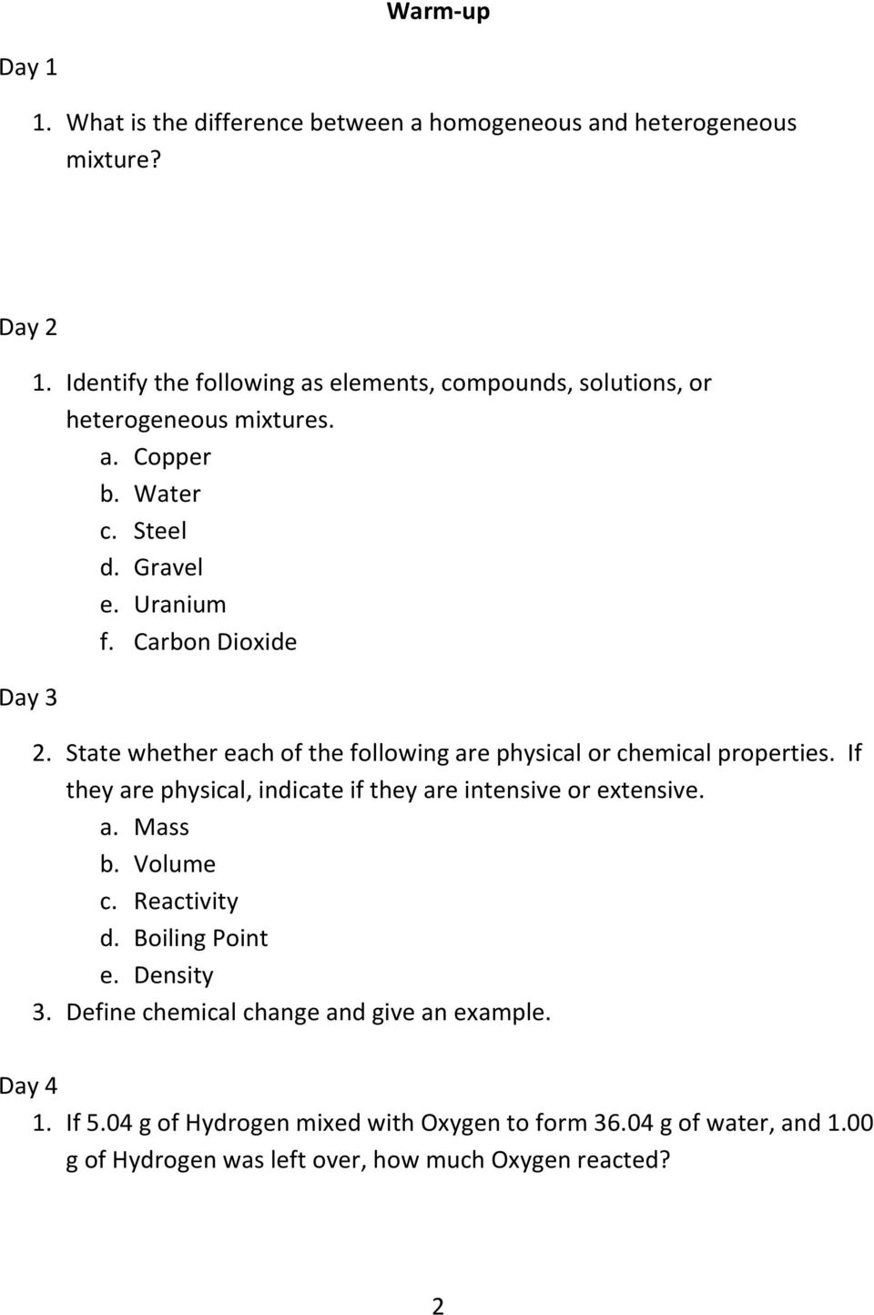 State whether each of the following are physical or chemical properties. If they are physical, indicate if they are intensive or extensive. a. Mass b. Volume c.