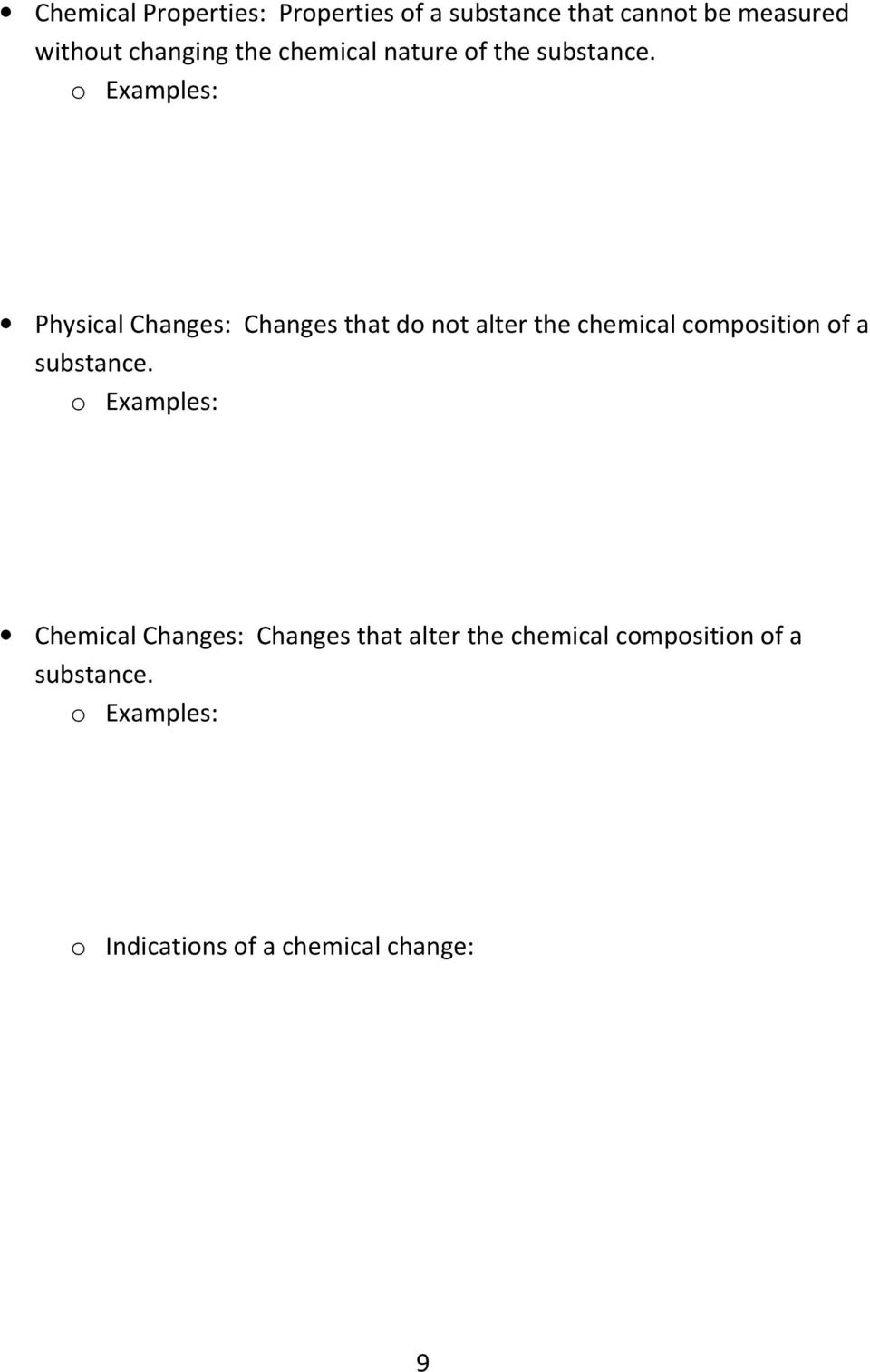 o Examples: Physical Changes: Changes that do not alter the chemical composition of a