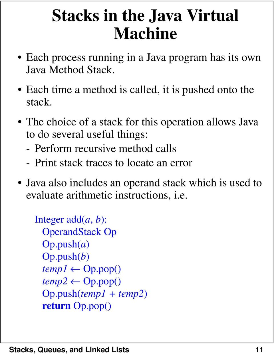 The choice of a stack for this operation allows Java to do several useful things: - Perform recursive method calls - Print stack