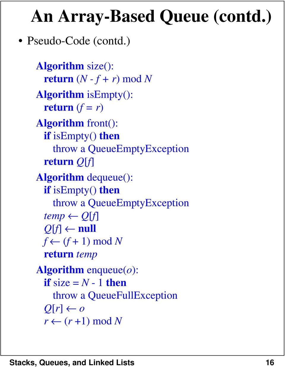 isempty() then throw a QueueEmptyException return Q[f] Algorithm dequeue(): if isempty() then throw a