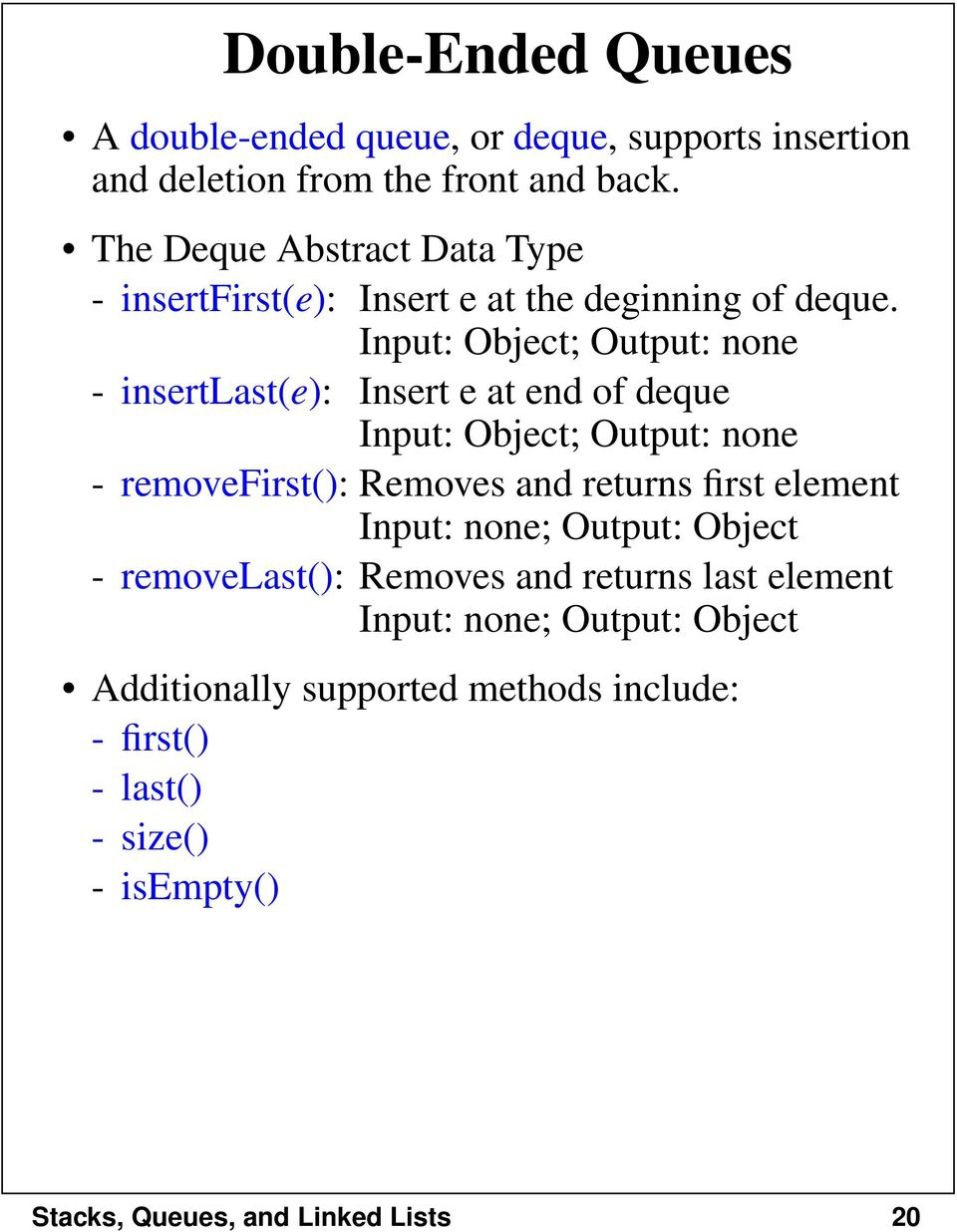Input: Object; Output: none - insertlast(e): Insert e at end of deque Input: Object; Output: none - removefirst(): Removes and