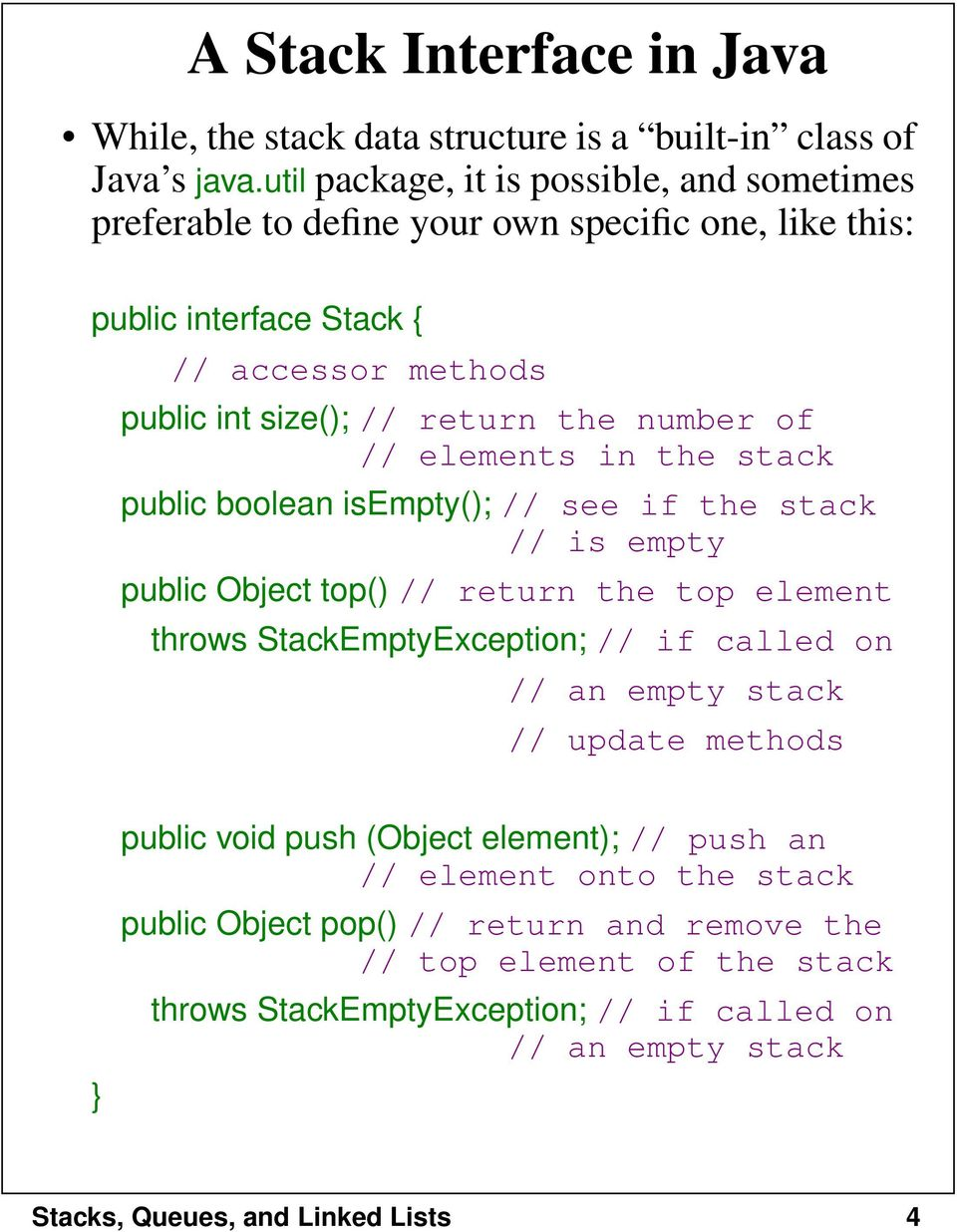 the number of // elements in the stack public boolean isempty(); // see if the stack // is empty public Object top() // return the top element throws StackEmptyException; //