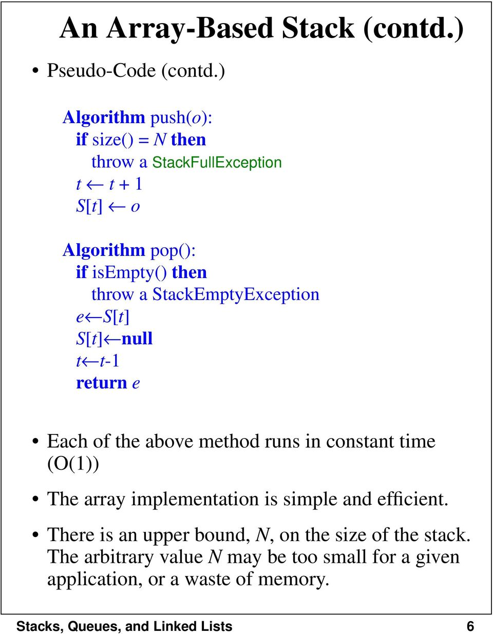 throw a StackEmptyException e S[t] S[t] null t t-1 return e Each of the above method runs in constant time (O(1)) The