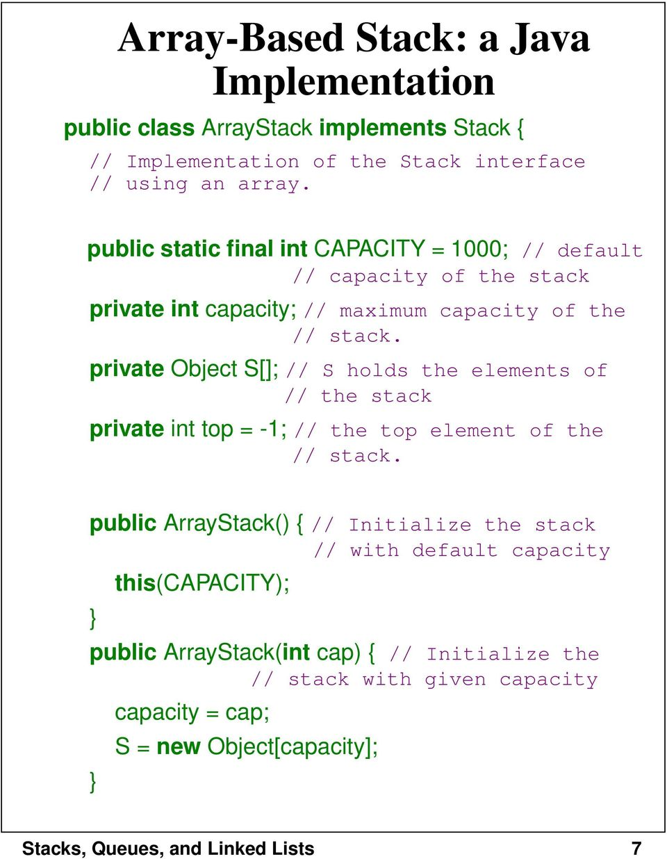 private Object S[]; // S holds the elements of // the stack private int top = -1; // the top element of the // stack.