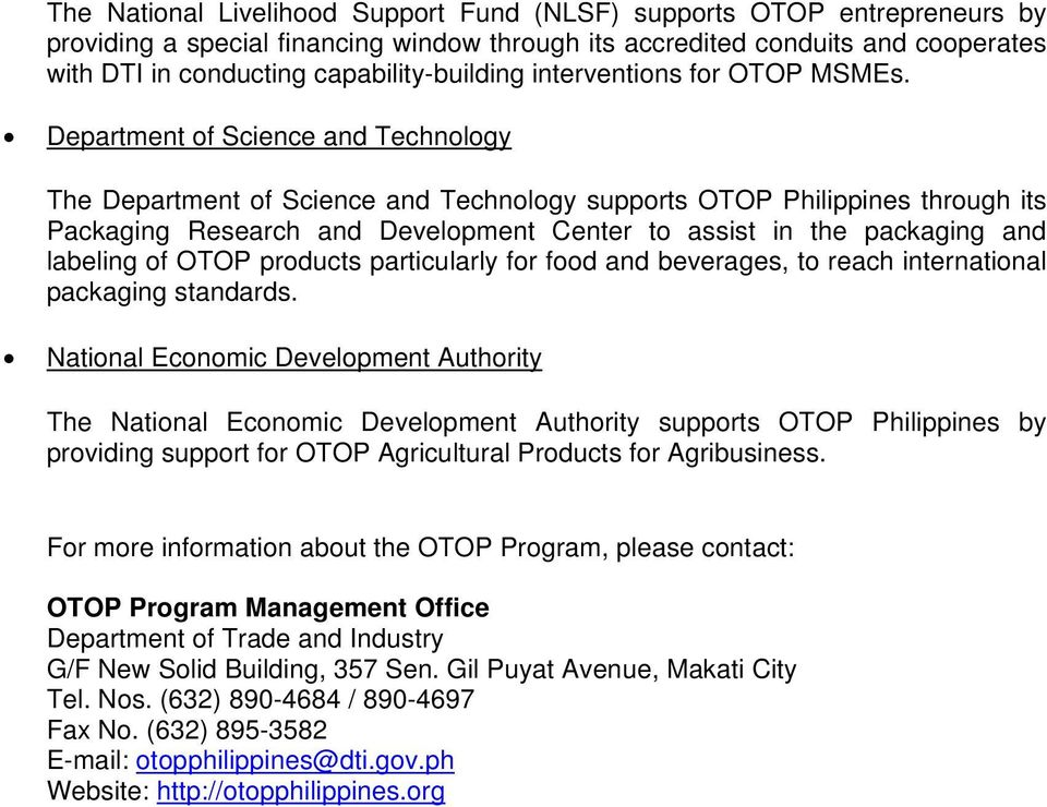 Department of Science and Technology The Department of Science and Technology supports OTOP Philippines through its Packaging Research and Development Center to assist in the packaging and labeling
