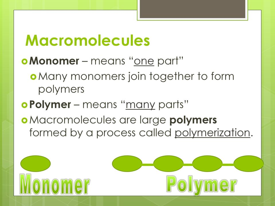 Polymer means many parts Macromolecules are