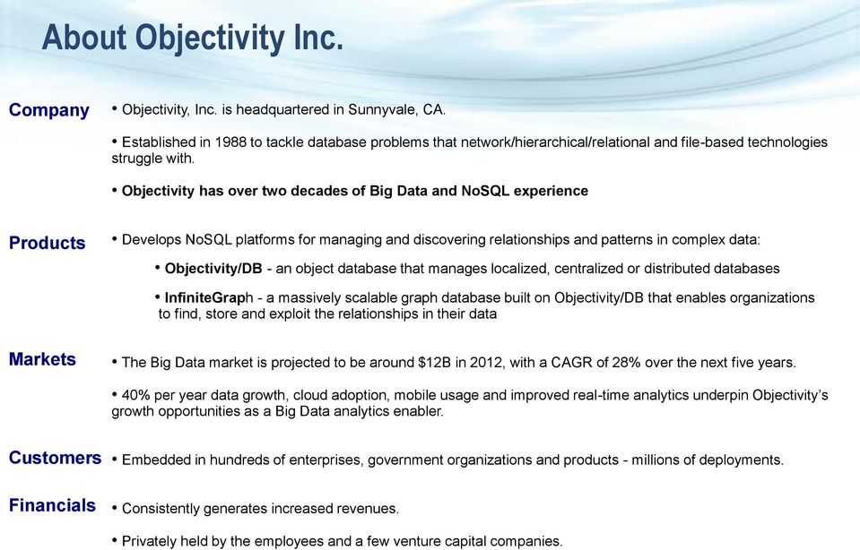 Objectivity has over two decades of Big Data and NoSQL experience Products Develops NoSQL platforms for managing and discovering relationships and patterns in complex data: Objectivity/DB - an object