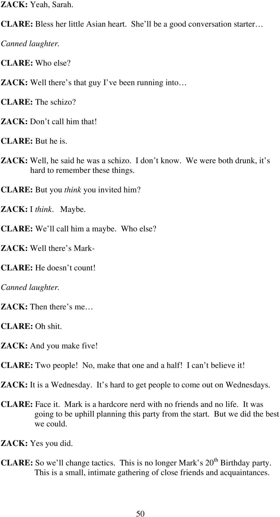 ZACK: I think. Maybe. CLARE: We ll call him a maybe. Who else? ZACK: Well there s Mark- CLARE: He doesn t count! Canned laughter. ZACK: Then there s me CLARE: Oh shit. ZACK: And you make five!