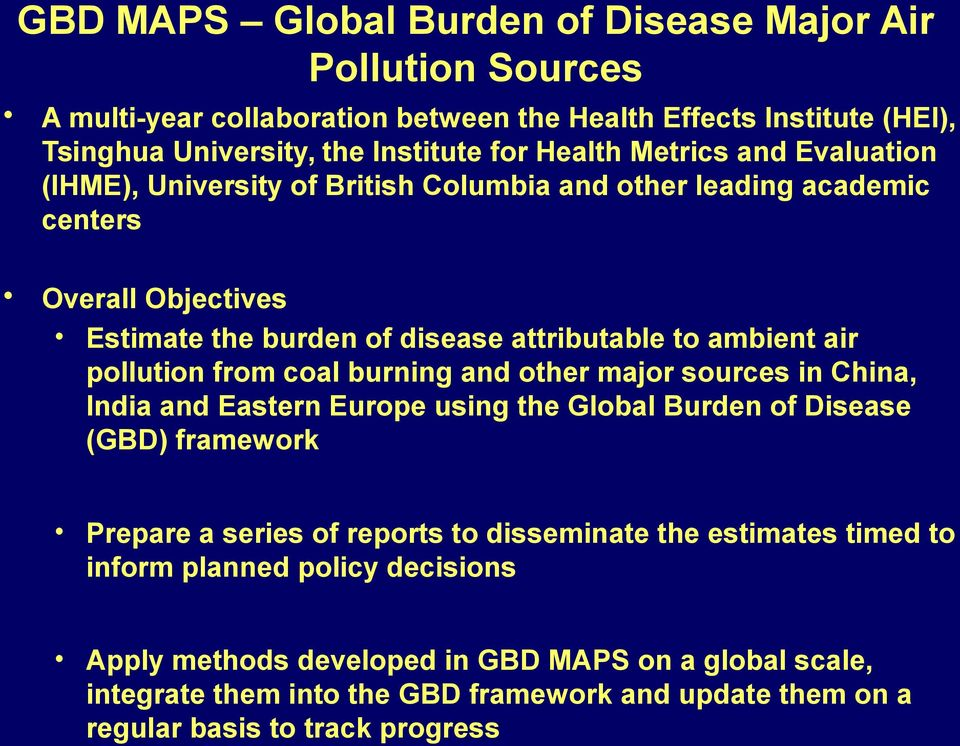 pollution from coal burning and other major sources in China, India and Eastern Europe using the Global Burden of Disease (GBD) framework Prepare a series of reports to disseminate