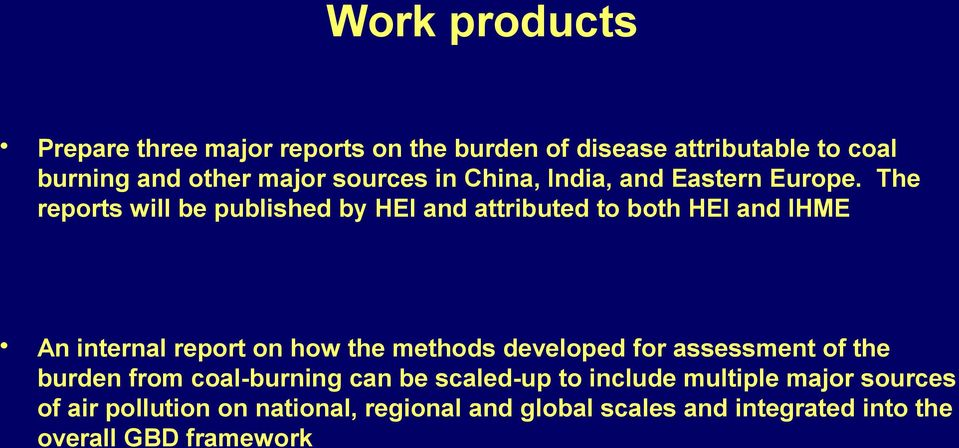 The reports will be published by HEI and attributed to both HEI and IHME An internal report on how the methods