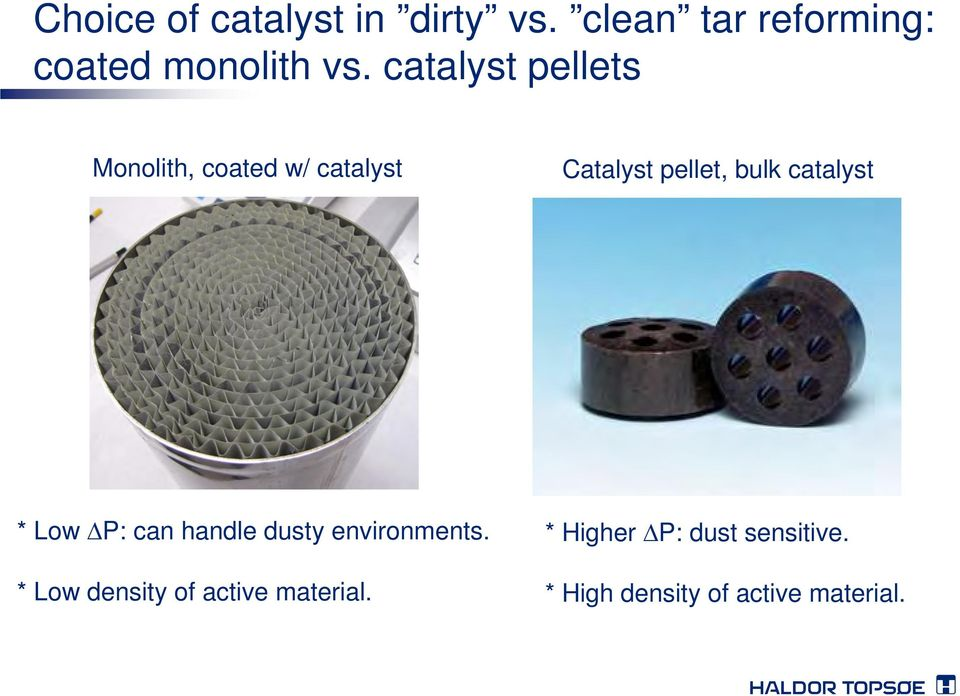 catalyst * Low P: can handle dusty environments.