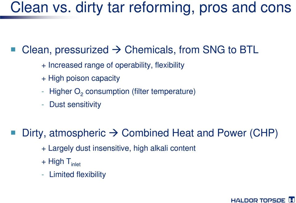 Increased range of operability, flexibility + High poison capacity - Higher O 2