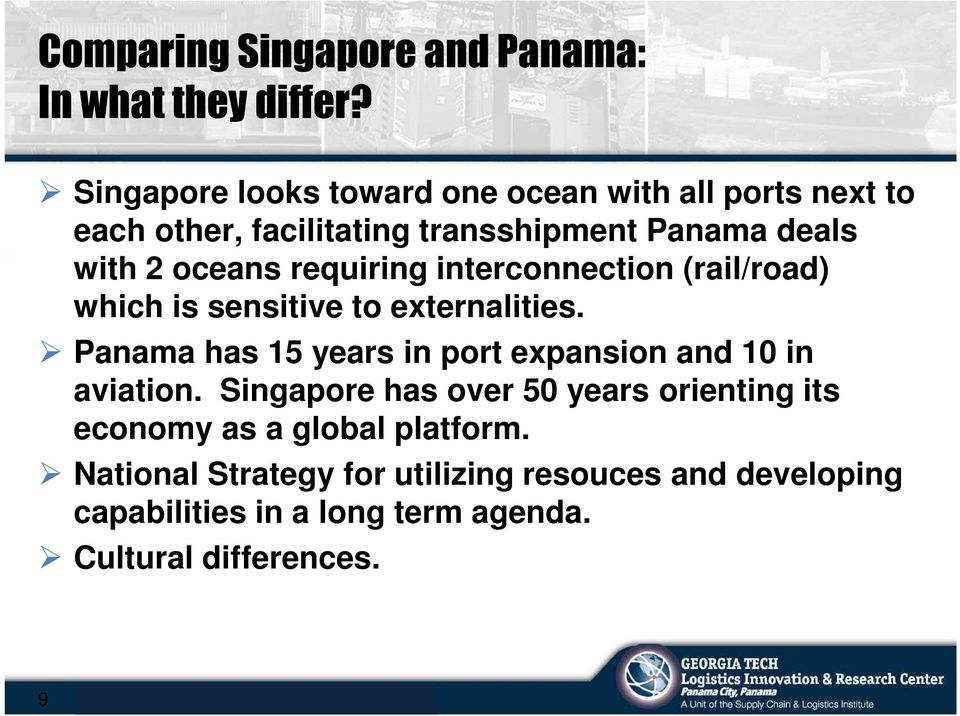 interconnection (rail/road) which is sensitive to externalities. Panama has 15 years in port expansion and 10 in aviation.