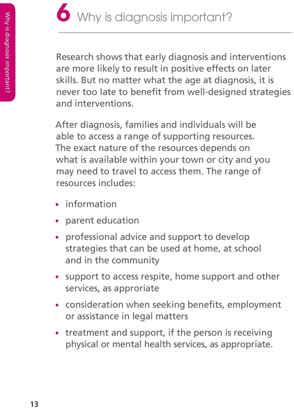 After diagnosis, families and individuals will be able to access a range of supporting resources.