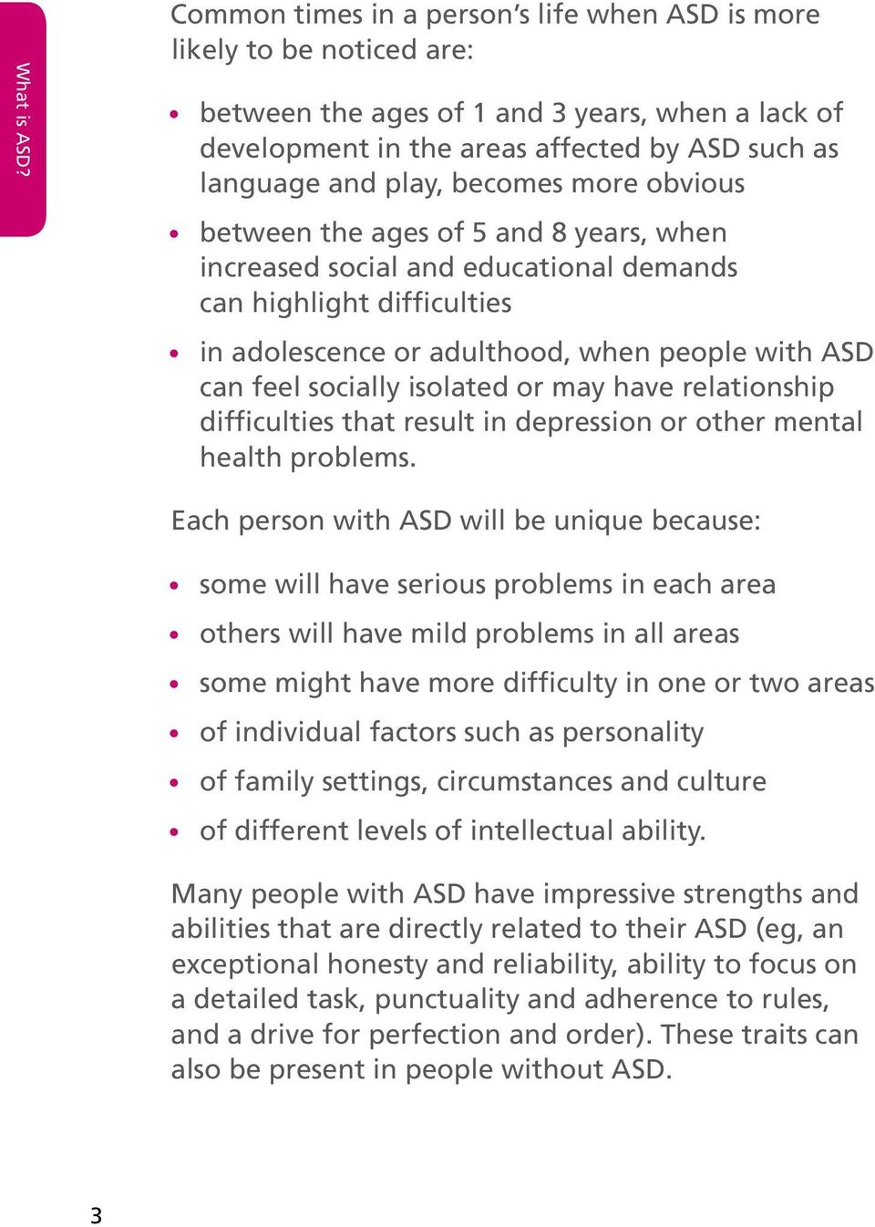 becomes more obvious between the ages of 5 and 8 years, when increased social and educational demands can highlight difficulties in adolescence or adulthood, when people with ASD can feel socially
