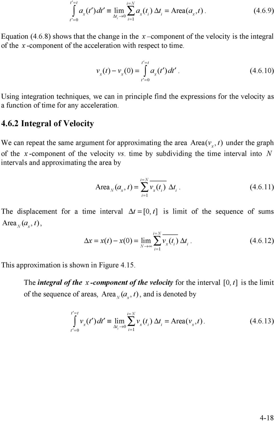 Velocity We can repeat the same argument for approimating the area Area(v, t) under the graph of the -component of the velocity vs time by subdividing the time interval into N intervals and
