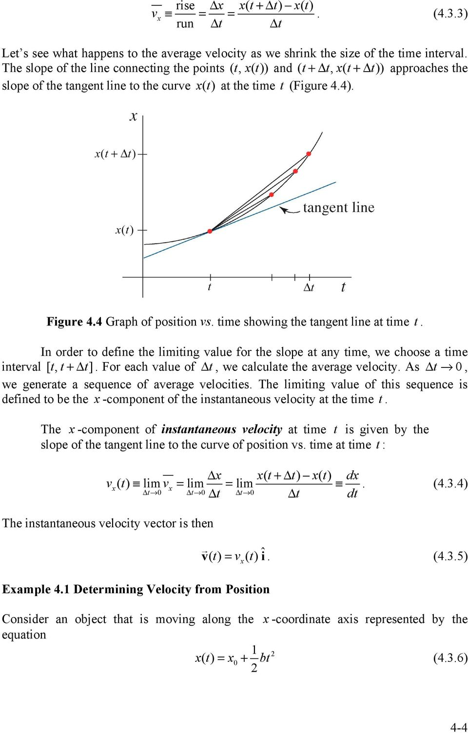 limiting value for the slope at any time, we choose a time interval [ t, t + Δ t] For each value of Δ t, we calculate the average velocity As Δt 0, we generate a sequence of average velocities The