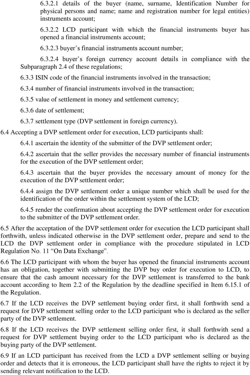 3.4 number of financial instruments involved in the transaction; 6.3.5 value of settlement in money and settlement currency; 6.3.6 date of settlement; 6.3.7 settlement type (DVP settlement in foreign currency).