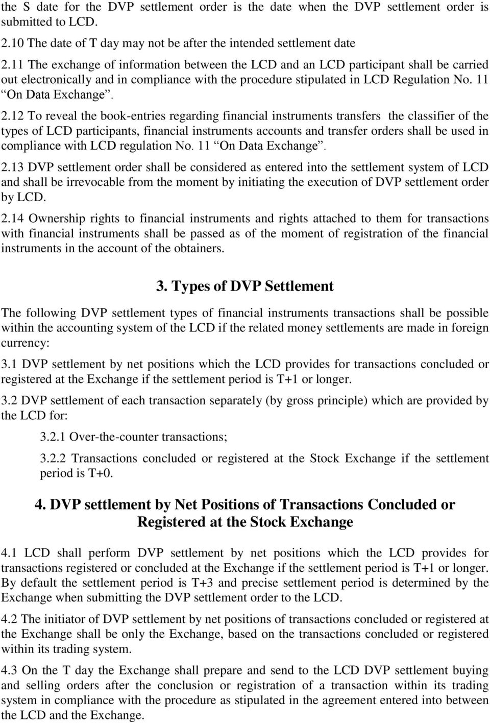 12 To reveal the book-entries regarding financial instruments transfers the classifier of the types of LCD participants, financial instruments accounts and transfer orders shall be used in compliance