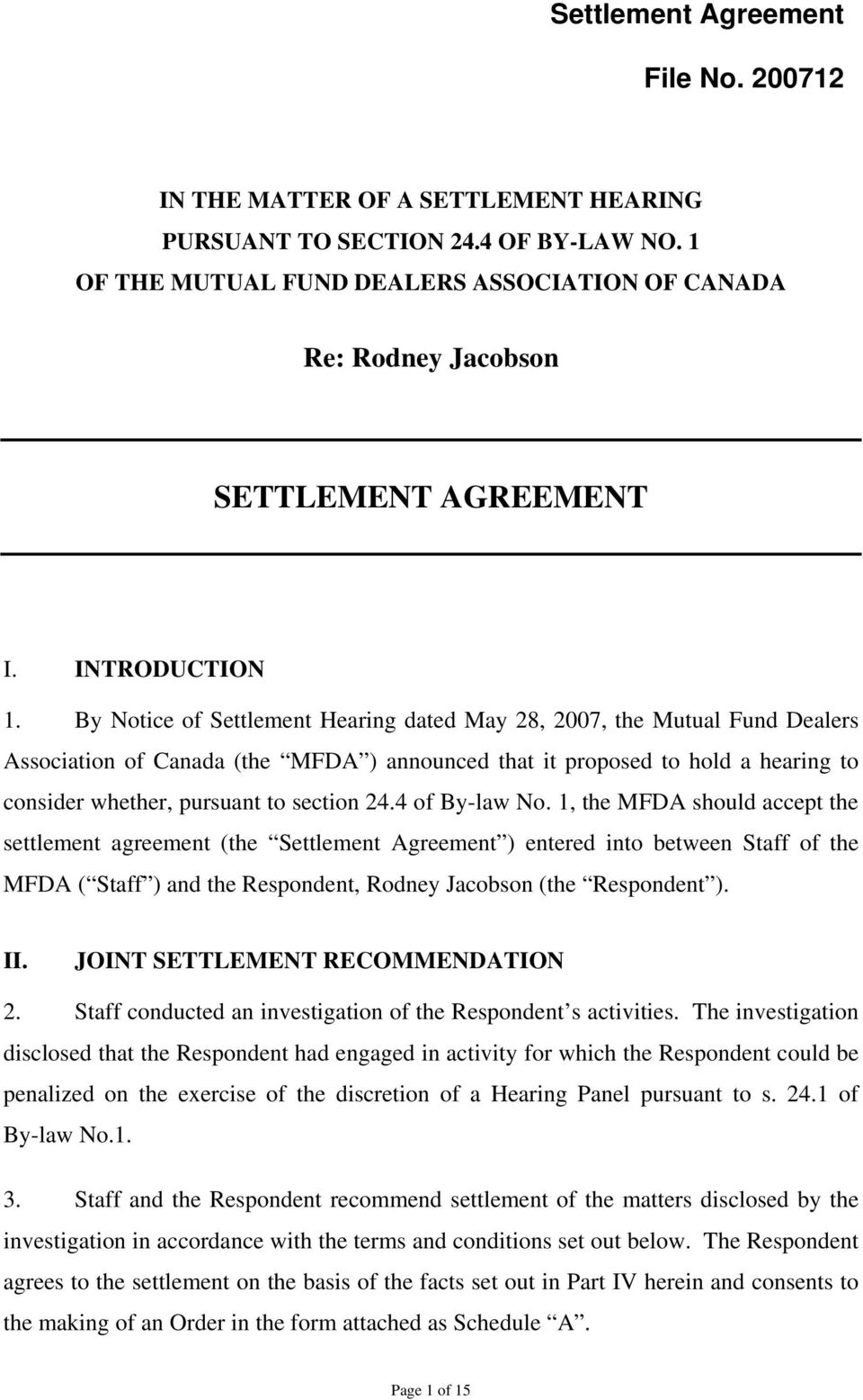 By Notice of Settlement Hearing dated May 28, 2007, the Mutual Fund Dealers Association of Canada (the MFDA ) announced that it proposed to hold a hearing to consider whether, pursuant to section 24.