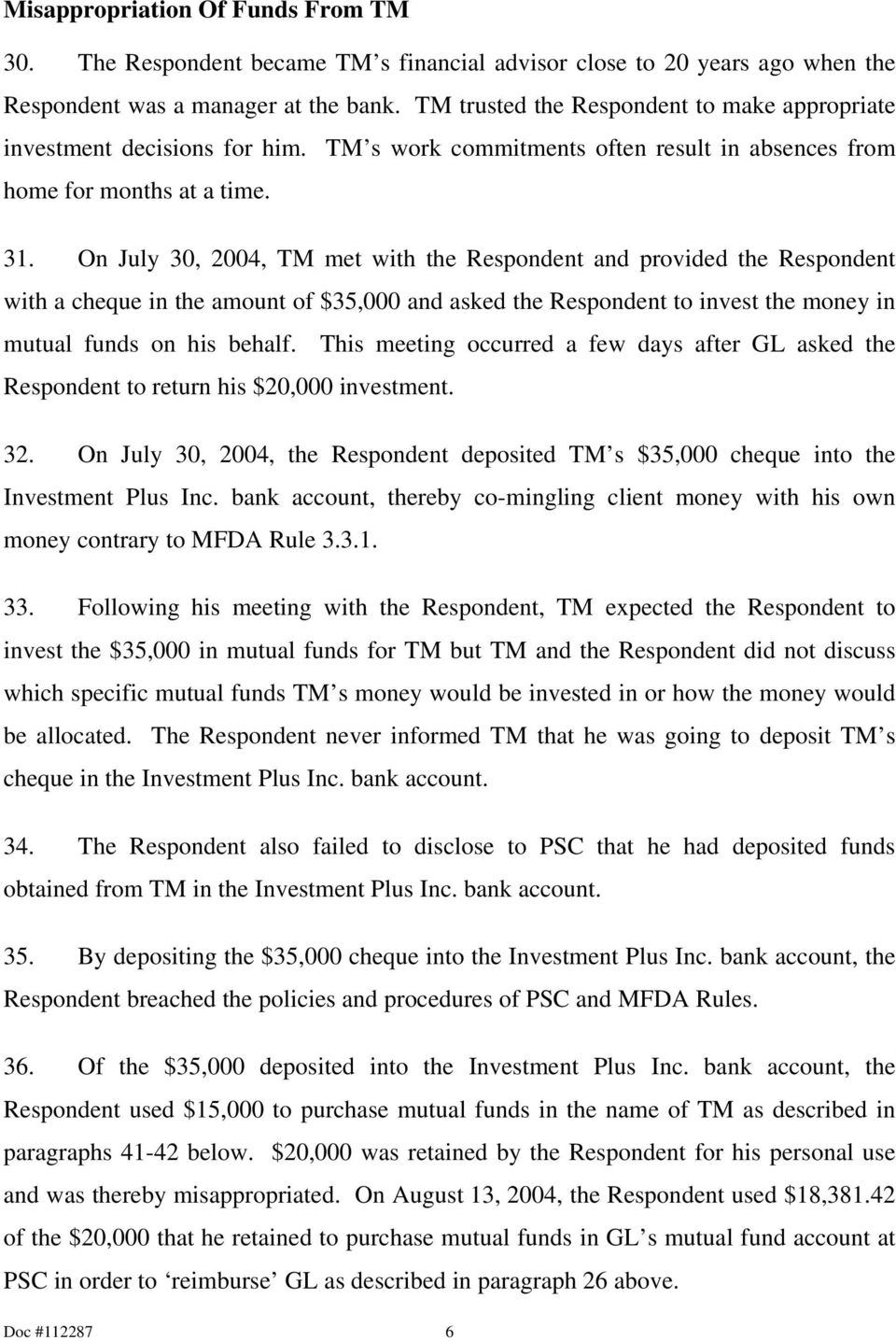 On July 30, 2004, TM met with the Respondent and provided the Respondent with a cheque in the amount of $35,000 and asked the Respondent to invest the money in mutual funds on his behalf.