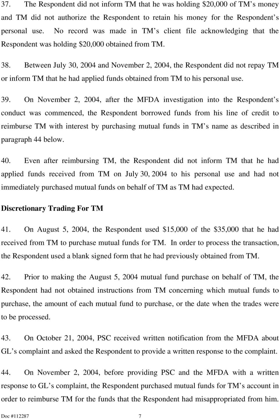 Between July 30, 2004 and November 2, 2004, the Respondent did not repay TM or inform TM that he had applied funds obtained from TM to his personal use. 39.