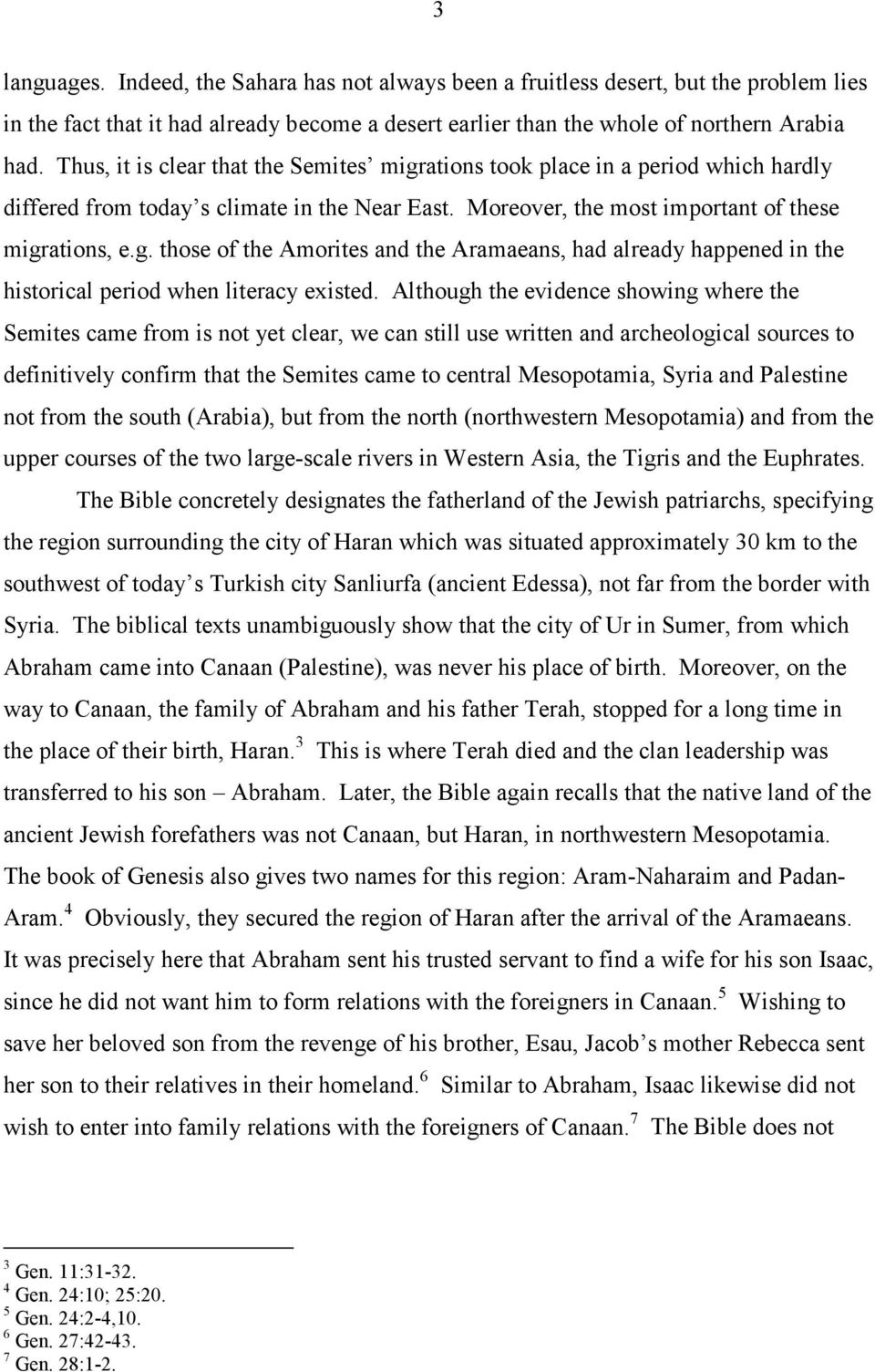 Although the evidence showing where the Semites came from is not yet clear, we can still use written and archeological sources to definitively confirm that the Semites came to central Mesopotamia,