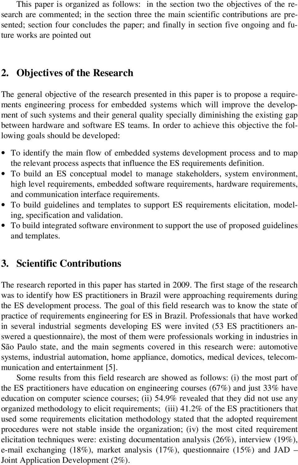 Objectives of the Research The general objective of the research presented in this paper is to propose a requirements engineering process for embedded systems which will improve the development of
