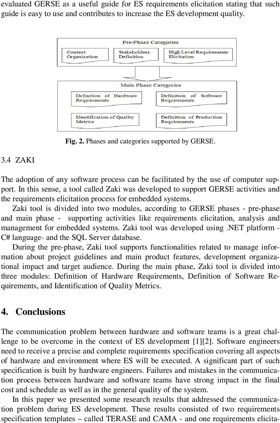 In this sense, a tool called Zaki was developed to support GERSE activities and the requirements elicitation process for embedded systems.