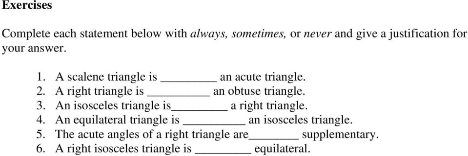 An isosceles triangle is a right triangle. 4. An equilateral triangle is an isosceles triangle. 5.