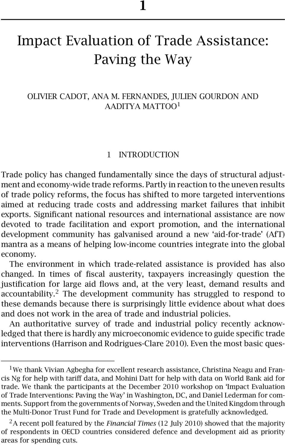 Partly in reaction to the uneven results of trade policy reforms, the focus has shifted to more targeted interventions aimed at reducing trade costs and addressing market failures that inhibit