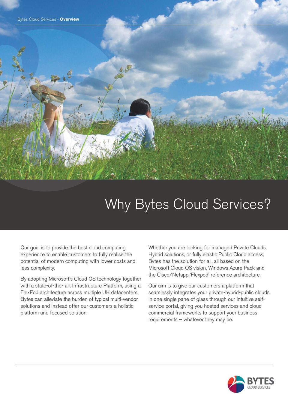 By adopting Microsoft s Cloud OS technology together with a state-of-the- art Infrastructure Platform, using a FlexPod architecture across multiple UK datacenters, Bytes can alleviate the burden of