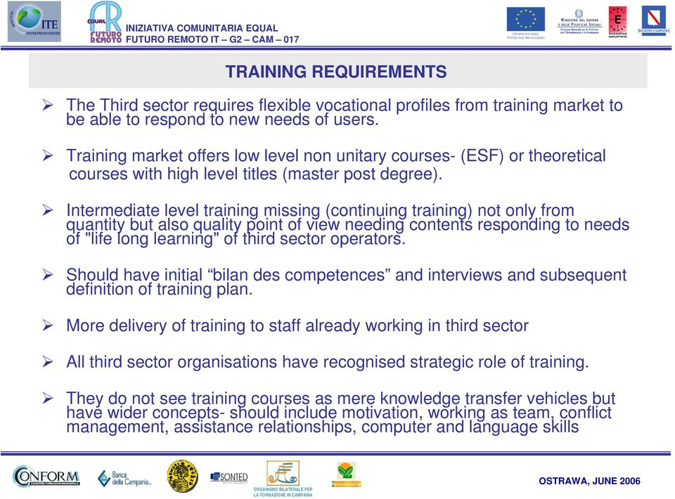 "Intermediate level training missing (continuing training) not only from quantity but also quality point of view needing contents responding to needs of ""life long learning"" of third sector operators."