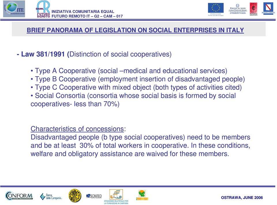 Social Consortia (consortia whose social basis is formed by social cooperatives- less than 70%) Characteristics of concessions: Disadvantaged people (b type