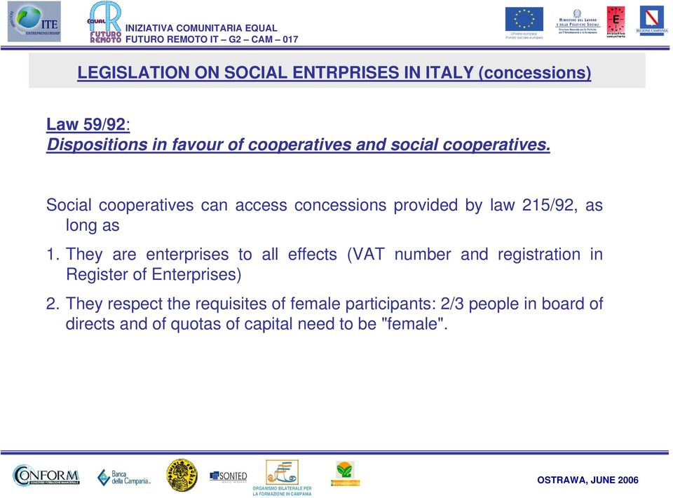They are enterprises to all effects (VAT number and registration in Register of Enterprises) 2.