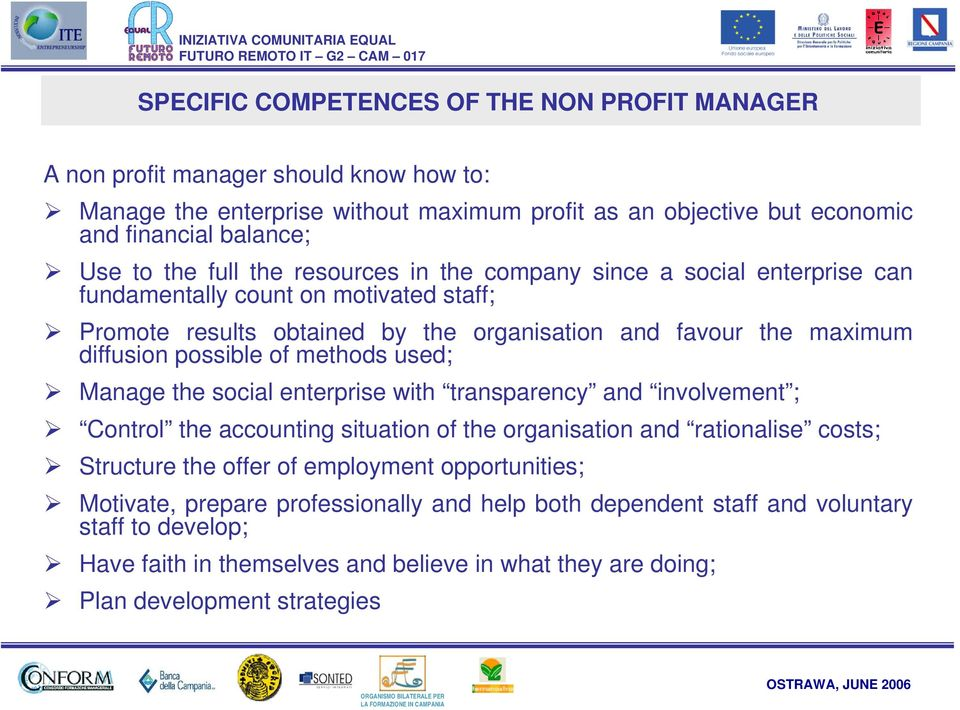 of methods used; Manage the social enterprise with transparency and involvement ; Control the accounting situation of the organisation and rationalise costs; Structure the offer of employment