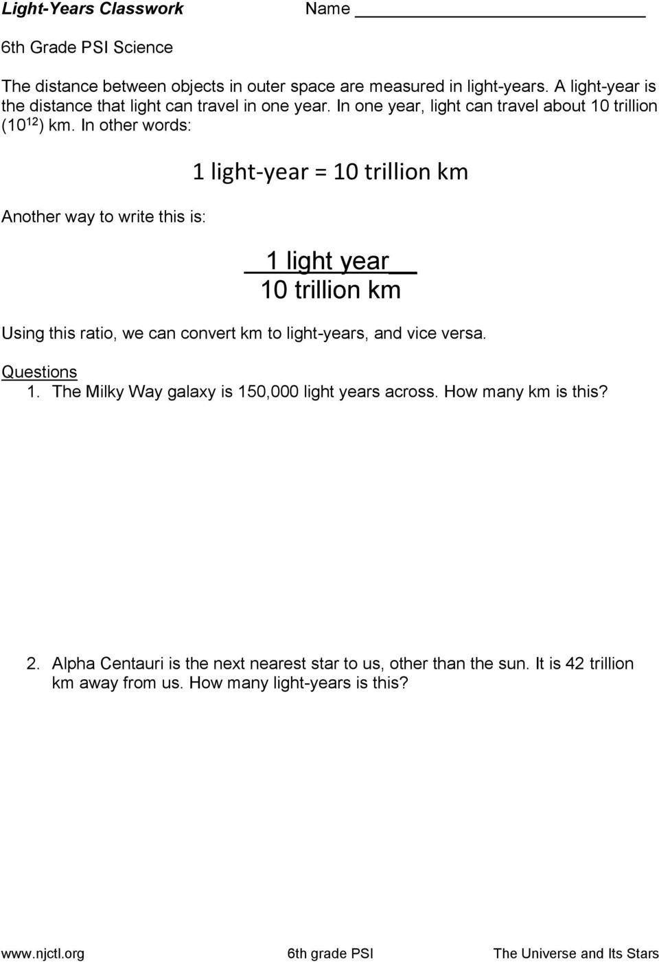 In other words: Another way to write this is: 1 light-year = 10 trillion km 1 light year 10 trillion km Using this ratio, we can convert km to light-years, and