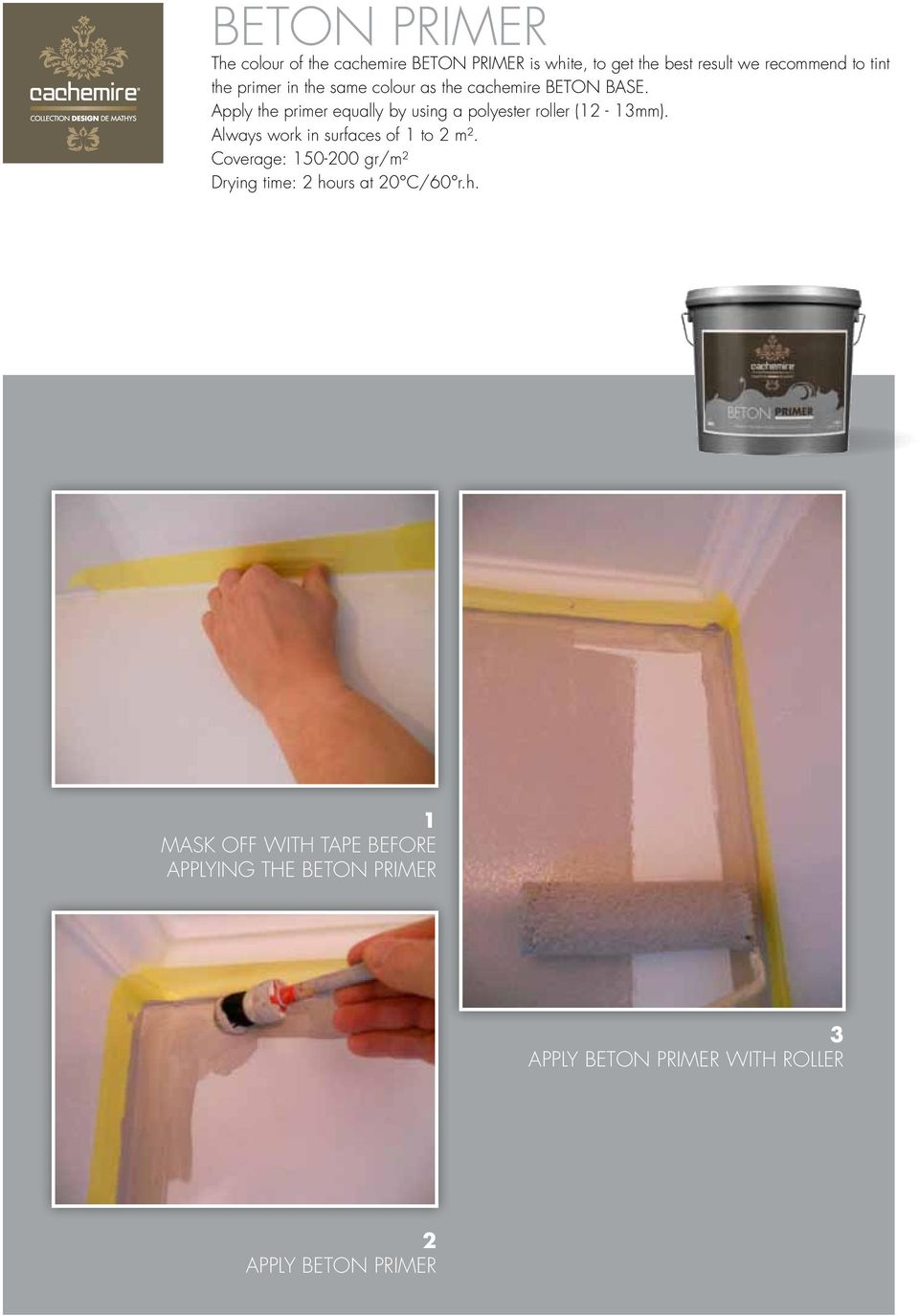 Apply the primer equally by using a polyester roller (12-13mm). Always work in surfaces of 1 to 2 m².