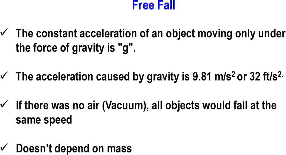 The acceleration caused by gravity is 9.81 m/s 2 or 32 ft/s 2.