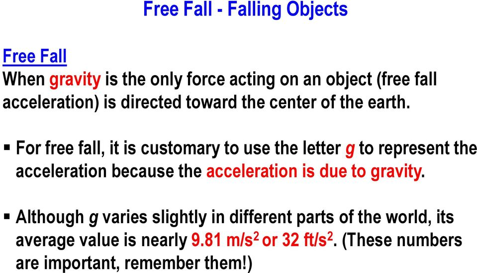 For free fall, it is customary to use the letter g to represent the acceleration because the acceleration is