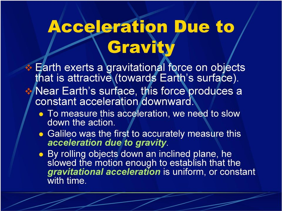 # To measure this acceleration, we need to slow down the action.