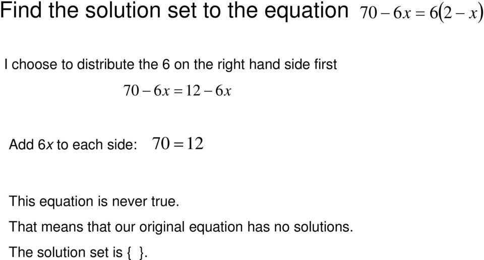 to each side: 70 12 This equation is never true.