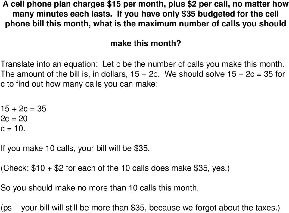 Translate into an equation: Let c be the number of calls you make this month. The amount of the bill is, in dollars, 15 + 2c.