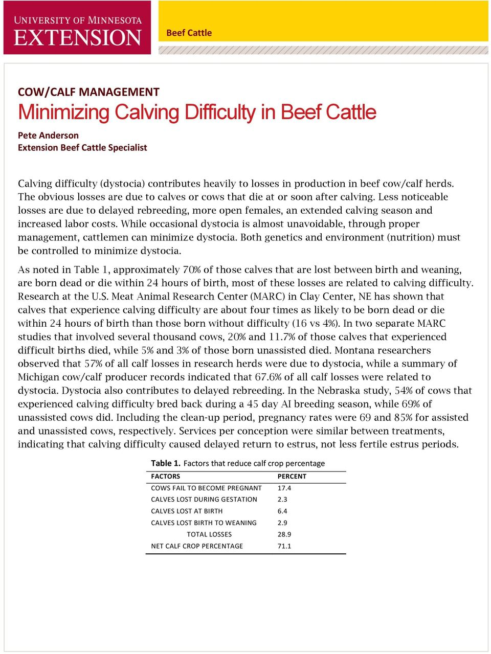 Less noticeable losses are due to delayed rebreeding, more open females, an extended calving season and increased labor costs.