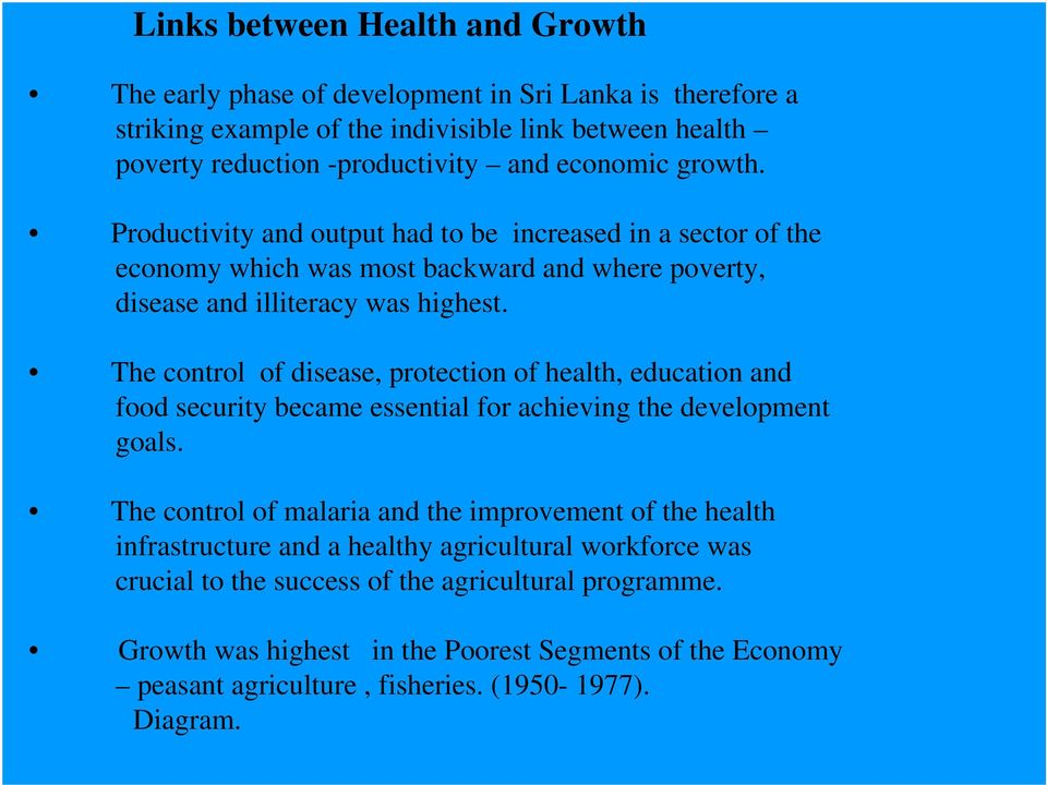 The control of disease, protection of health, education and food security became essential for achieving the development goals.