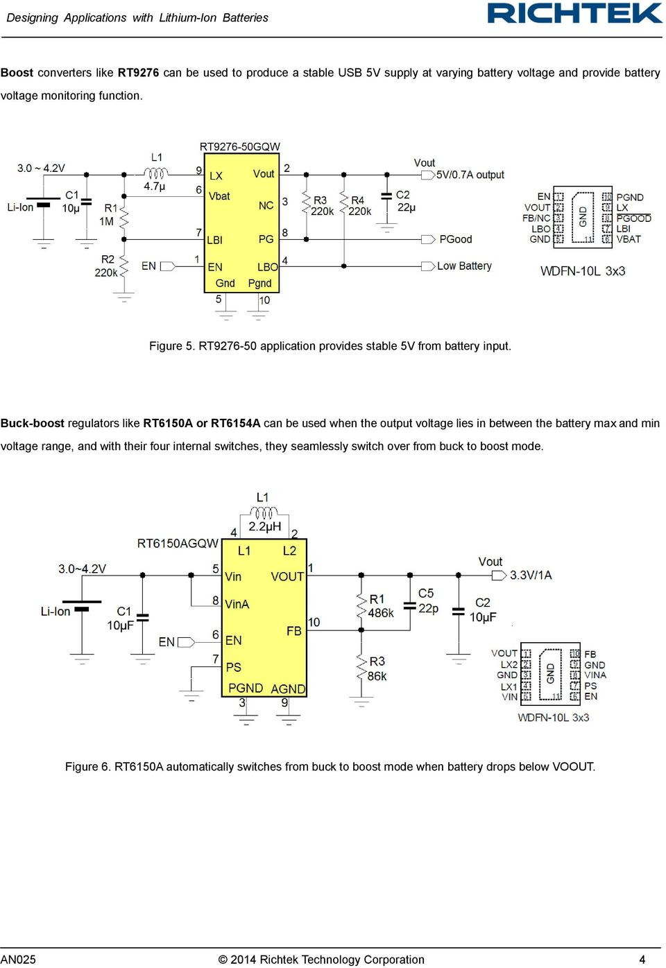 Buck-boost regulators like RT6150A or RT6154A can be used when the output voltage lies in between the battery max and min voltage range, and with