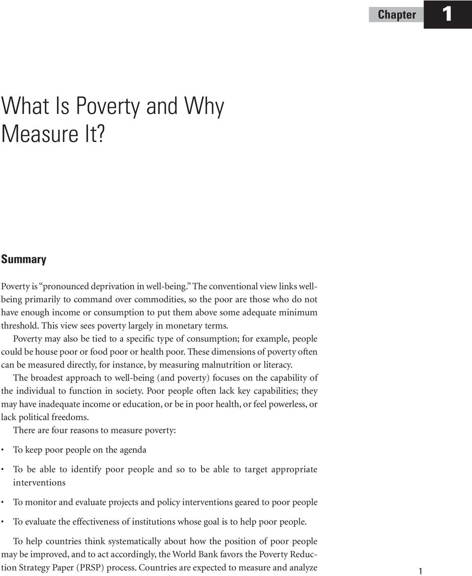 This view sees poverty largely in monetary terms. Poverty may also be tied to a specific type of consumption; for example, people could be house poor or food poor or health poor.