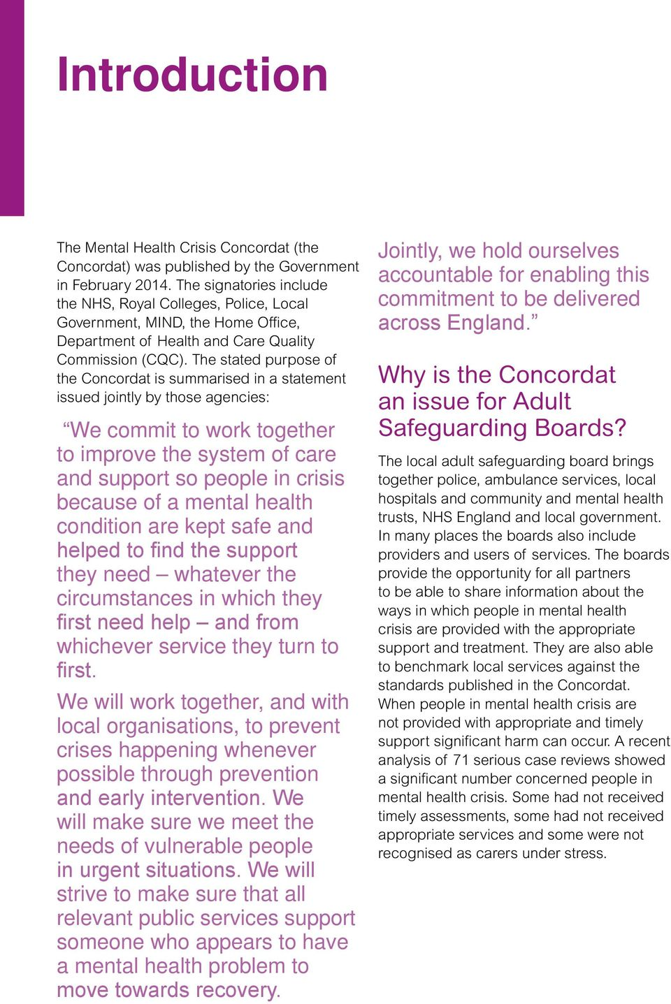 The stated purpose of the Concordat is summarised in a statement issued jointly by those agencies: We commit to work together to improve the system of care and support so people in crisis because of