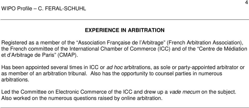 Has been appointed several times in ICC or ad hoc arbitrations, as sole or party-appointed arbitrator or as member of an arbitration tribunal.